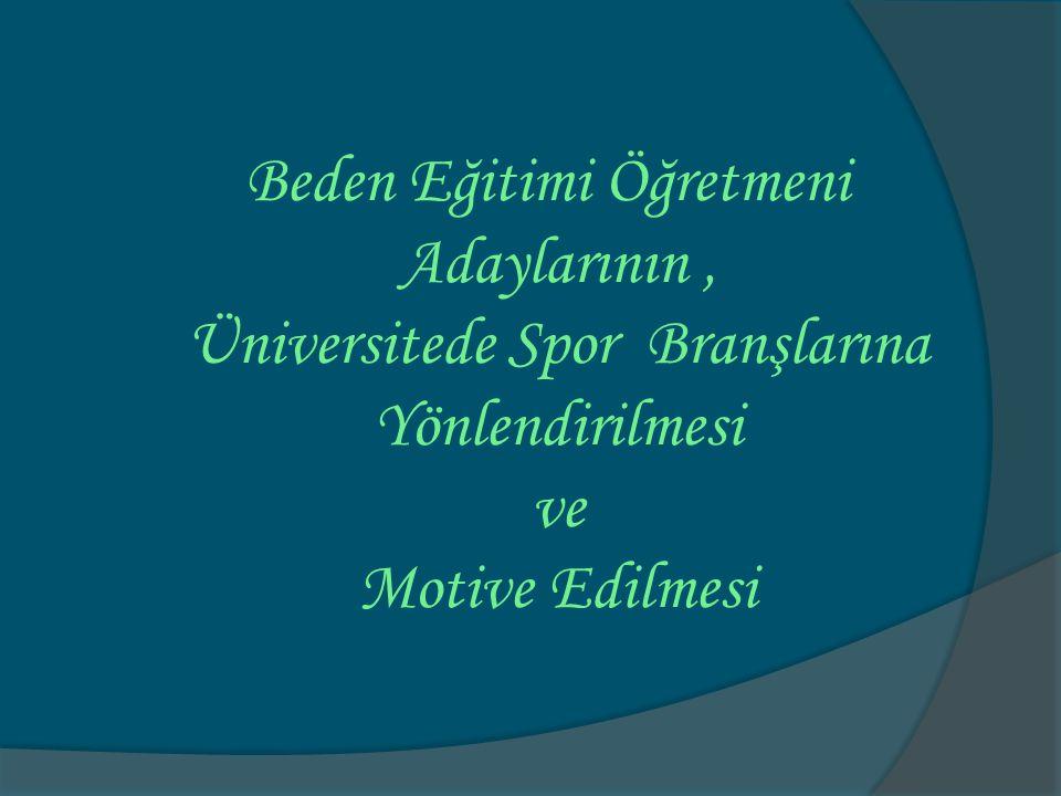 Beden Eğitimi Öğretmeni Adaylarının , Üniversitede Spor Branşlarına Yönlendirilmesi ve Motive Edilmesi