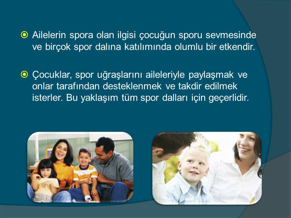 Ailelerin spora olan ilgisi çocuğun sporu sevmesinde ve birçok spor dalına katılımında olumlu bir etkendir.