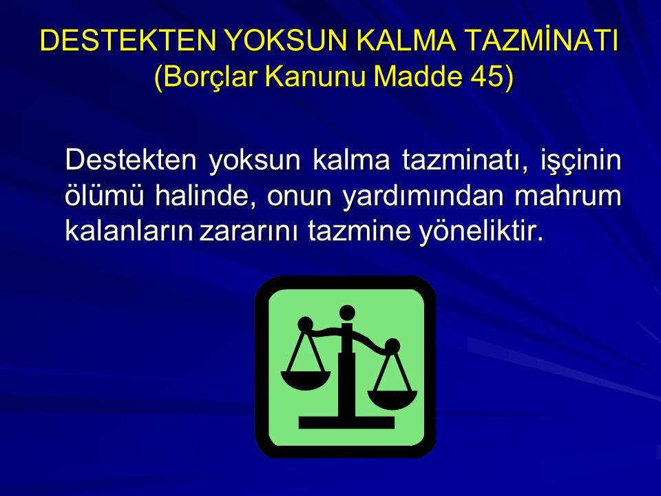 DESTEKTEN YOKSUN KALMA TAZMİNATI (Borçlar Kanunu Madde 45)