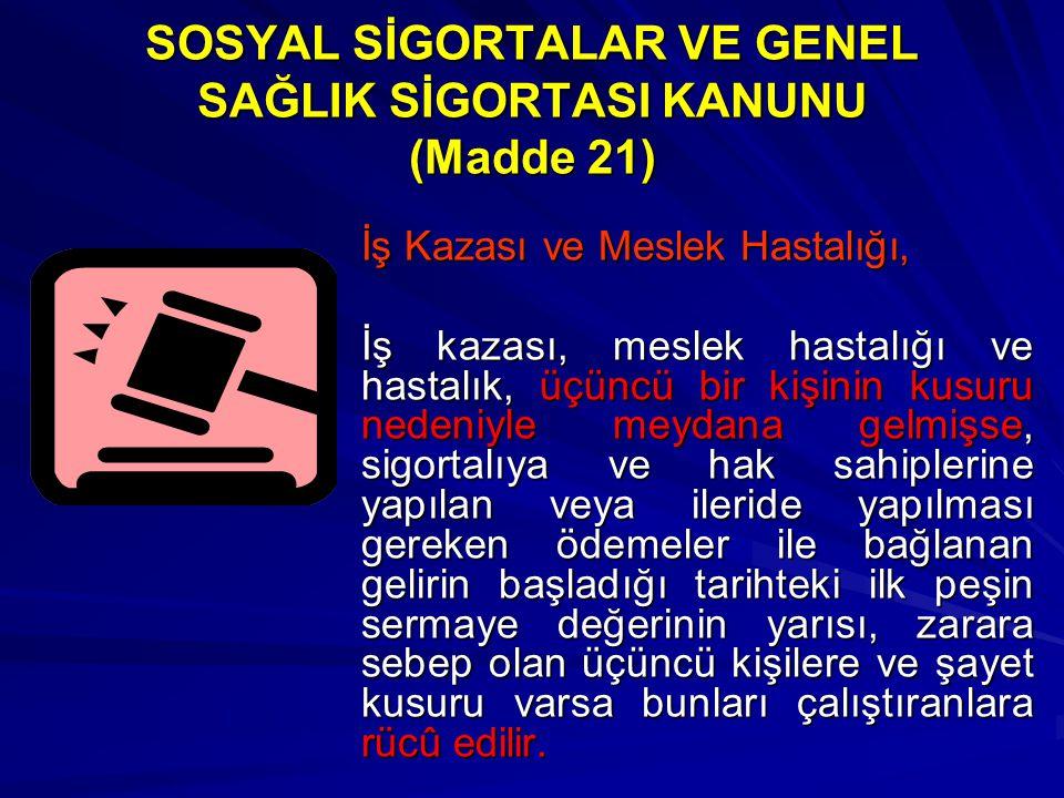 SOSYAL SİGORTALAR VE GENEL SAĞLIK SİGORTASI KANUNU (Madde 21)
