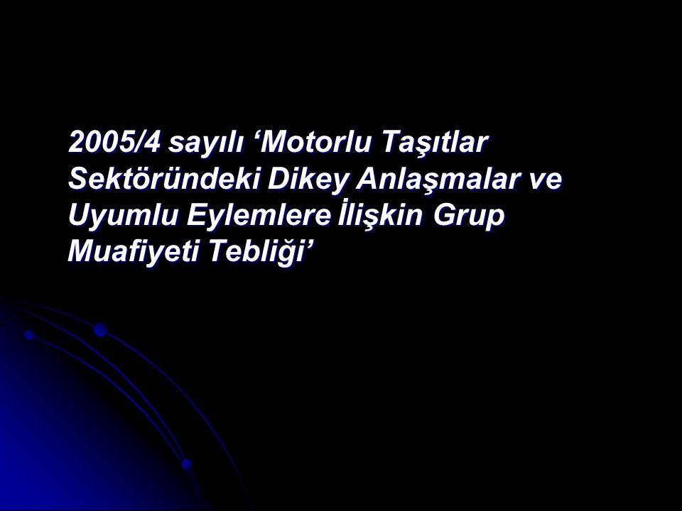 2005/4 sayılı 'Motorlu Taşıtlar Sektöründeki Dikey Anlaşmalar ve Uyumlu Eylemlere İlişkin Grup Muafiyeti Tebliği'