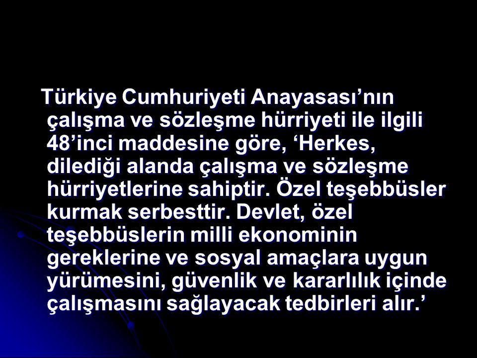 Türkiye Cumhuriyeti Anayasası'nın çalışma ve sözleşme hürriyeti ile ilgili 48'inci maddesine göre, 'Herkes, dilediği alanda çalışma ve sözleşme hürriyetlerine sahiptir.
