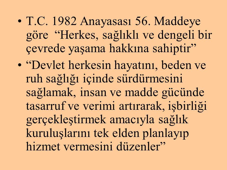 T.C. 1982 Anayasası 56. Maddeye göre Herkes, sağlıklı ve dengeli bir çevrede yaşama hakkına sahiptir