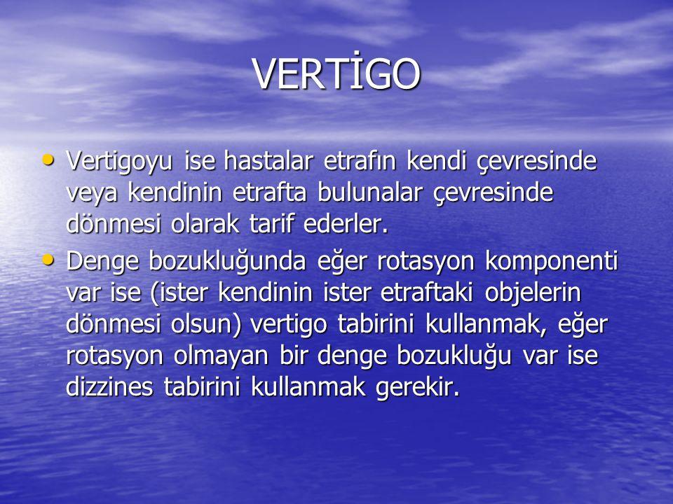 VERTİGO Vertigoyu ise hastalar etrafın kendi çevresinde veya kendinin etrafta bulunalar çevresinde dönmesi olarak tarif ederler.