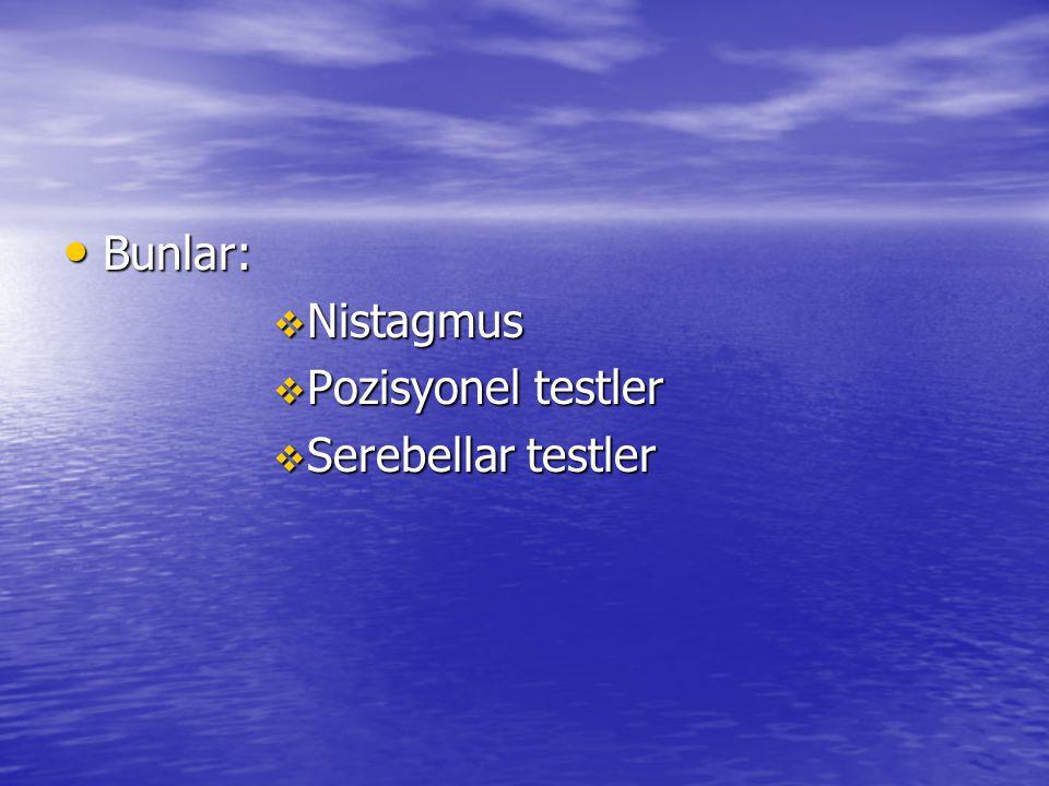 Bunlar: Nistagmus Pozisyonel testler Serebellar testler