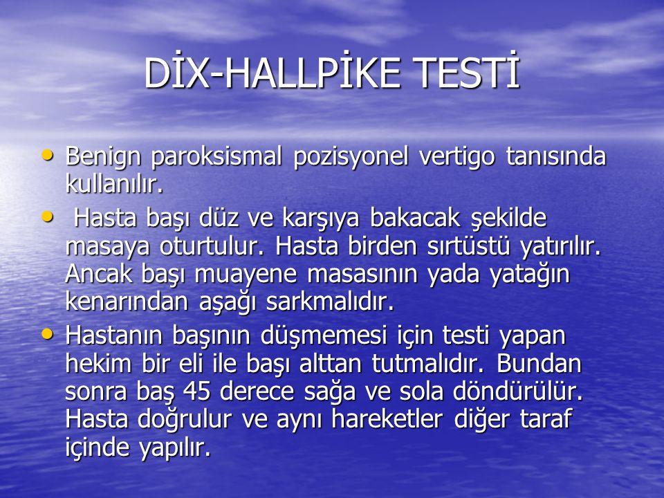 DİX-HALLPİKE TESTİ Benign paroksismal pozisyonel vertigo tanısında kullanılır.