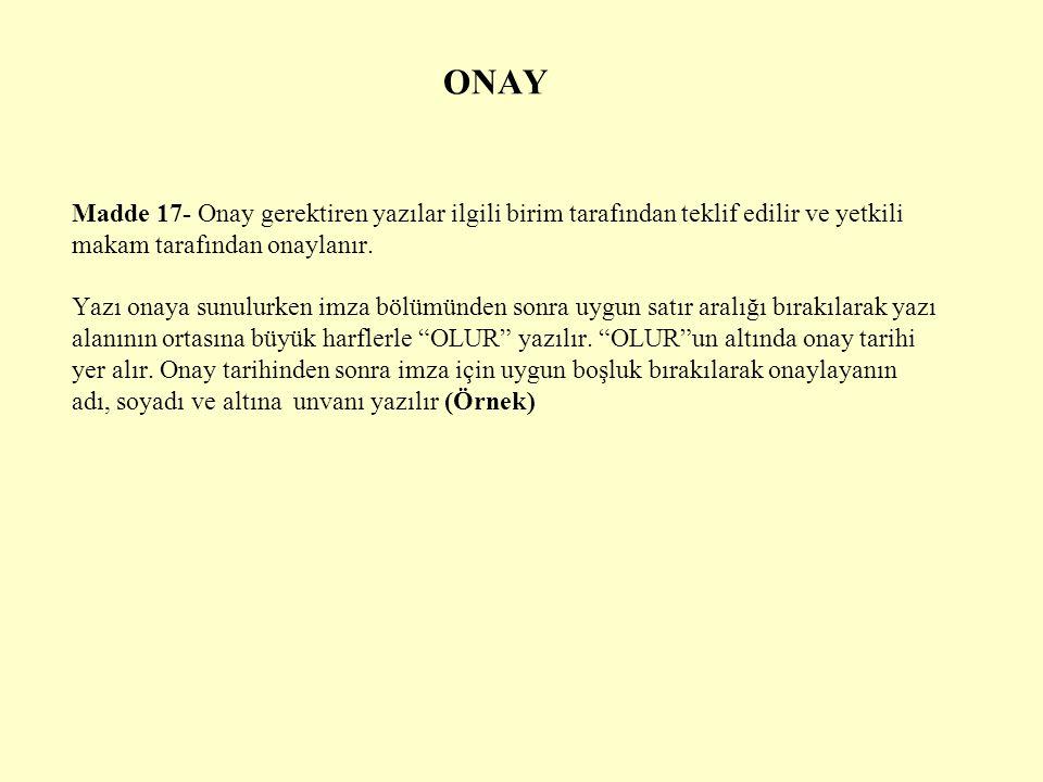 ONAY Madde 17- Onay gerektiren yazılar ilgili birim tarafından teklif edilir ve yetkili makam tarafından onaylanır.