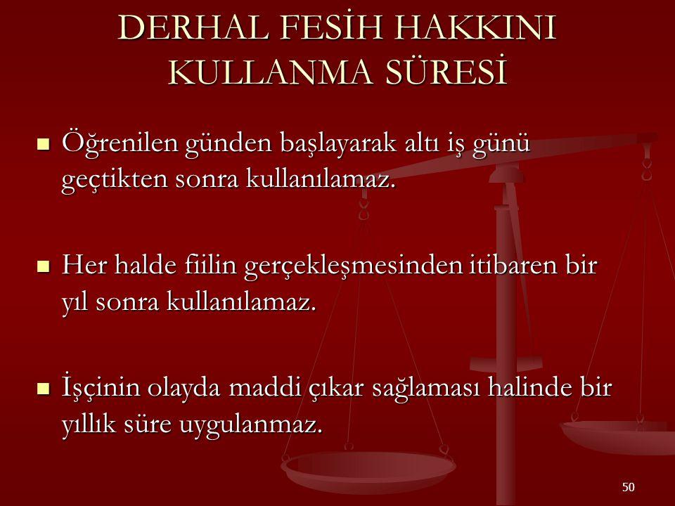 DERHAL FESİH HAKKINI KULLANMA SÜRESİ