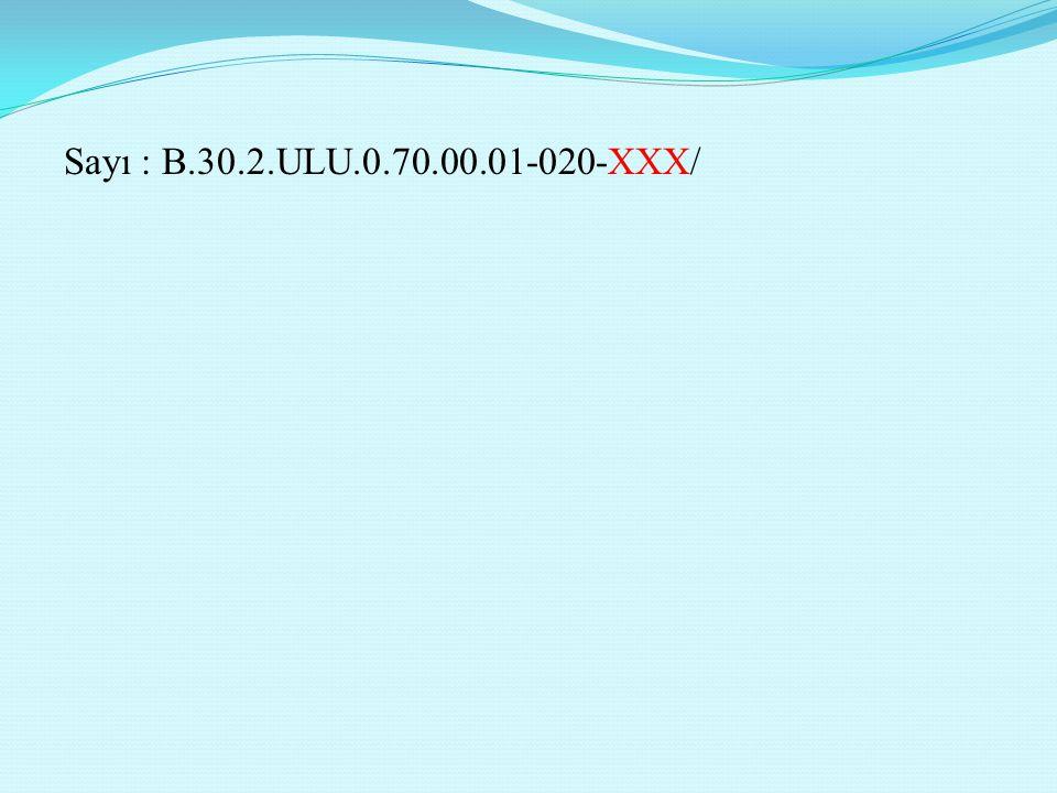 Sayı : B.30.2.ULU.0.70.00.01-020-XXX/