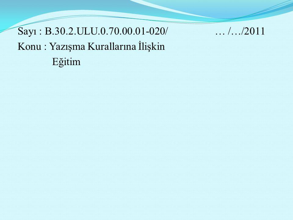 Sayı : B.30.2.ULU.0.70.00.01-020/ … /…/2011 Konu : Yazışma Kurallarına İlişkin Eğitim