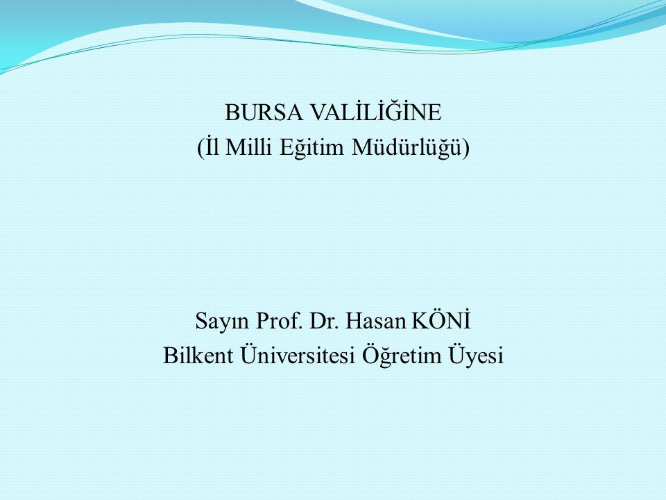 BURSA VALİLİĞİNE (İl Milli Eğitim Müdürlüğü) Sayın Prof. Dr