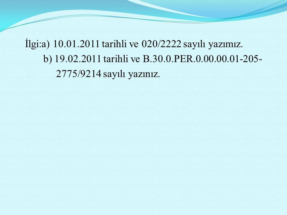 İlgi:a) 10. 01. 2011 tarihli ve 020/2222 sayılı yazımız. b) 19. 02