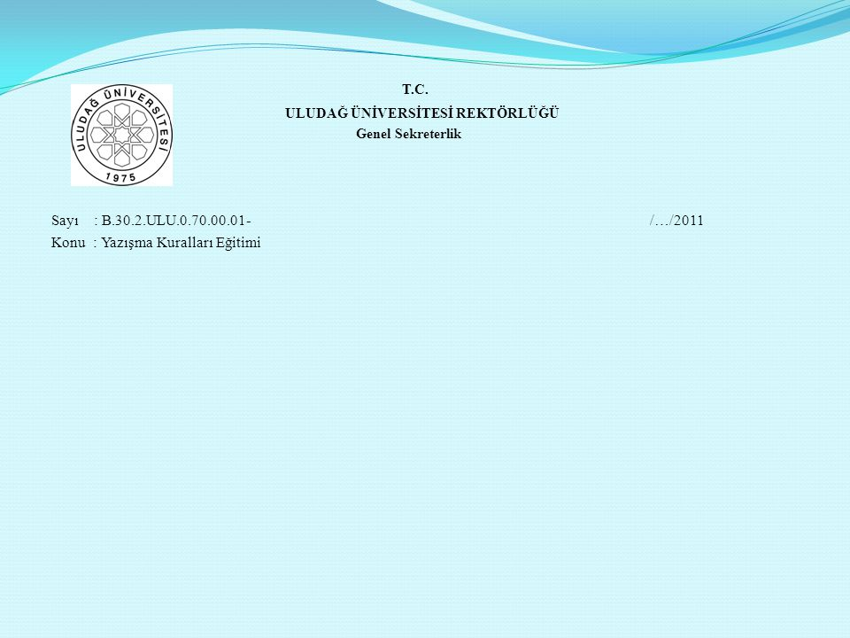 T.C. ULUDAĞ ÜNİVERSİTESİ REKTÖRLÜĞÜ. Genel Sekreterlik. Sayı : B.30.2.ULU.0.70.00.01- /…/2011.