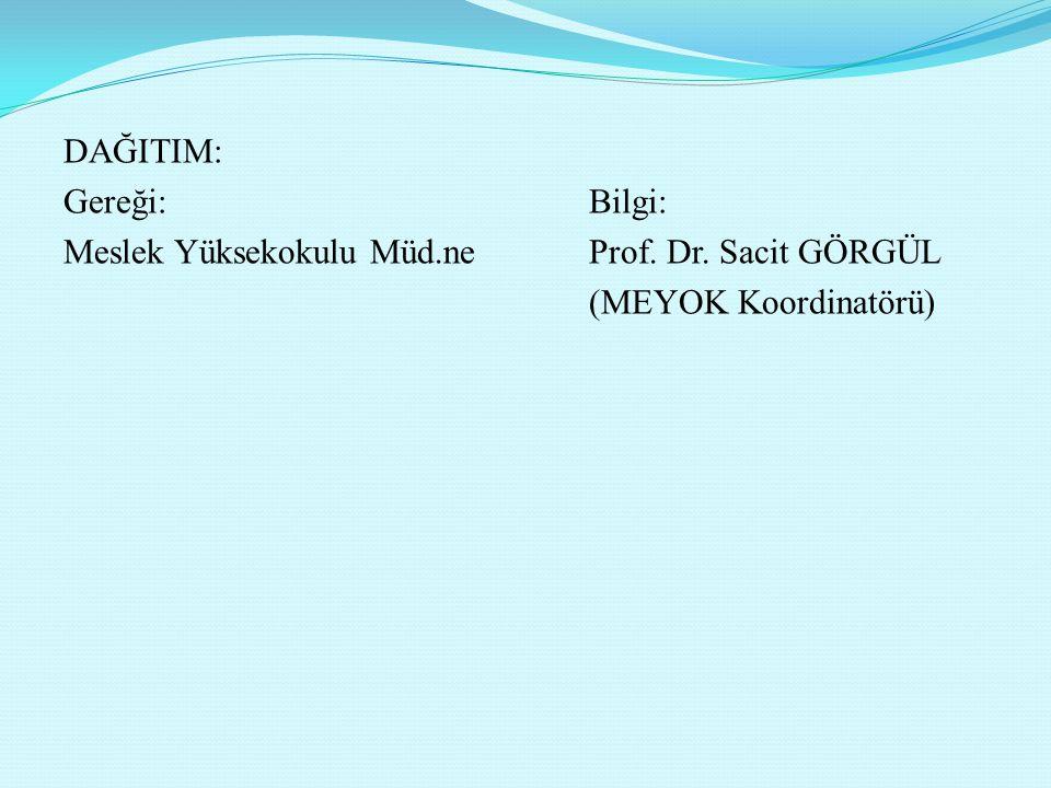 DAĞITIM: Gereği: Bilgi: Meslek Yüksekokulu Müd. ne Prof. Dr