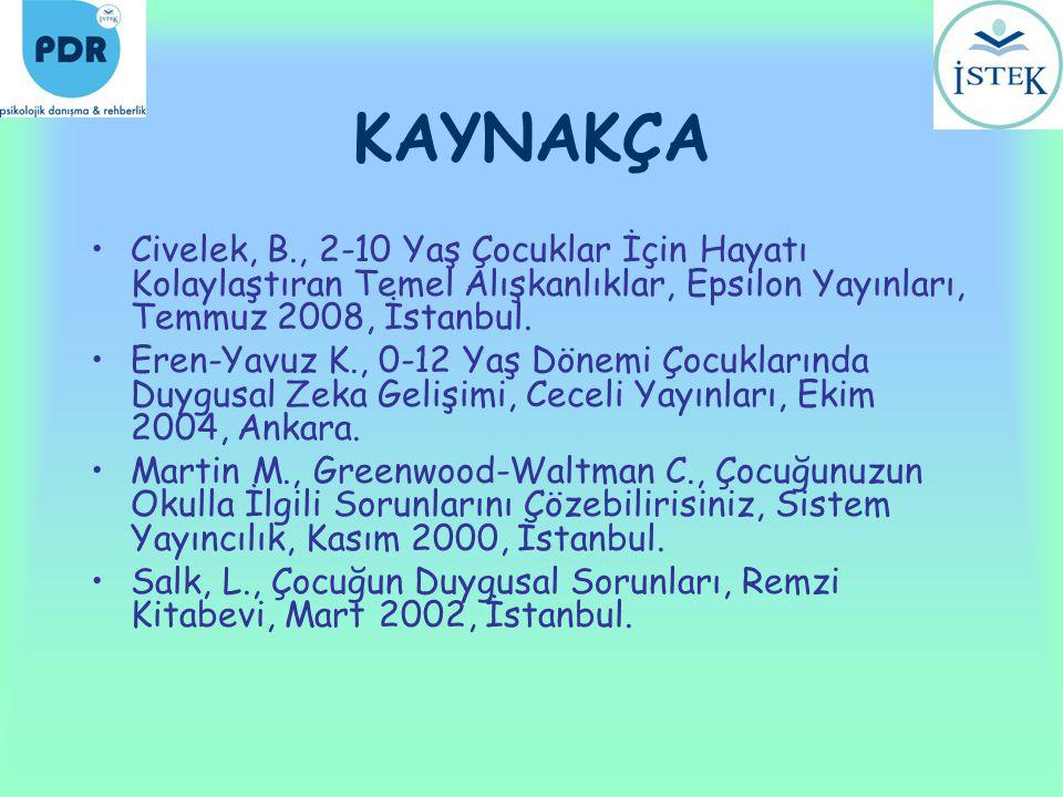 KAYNAKÇA Civelek, B., 2-10 Yaş Çocuklar İçin Hayatı Kolaylaştıran Temel Alışkanlıklar, Epsilon Yayınları, Temmuz 2008, İstanbul.