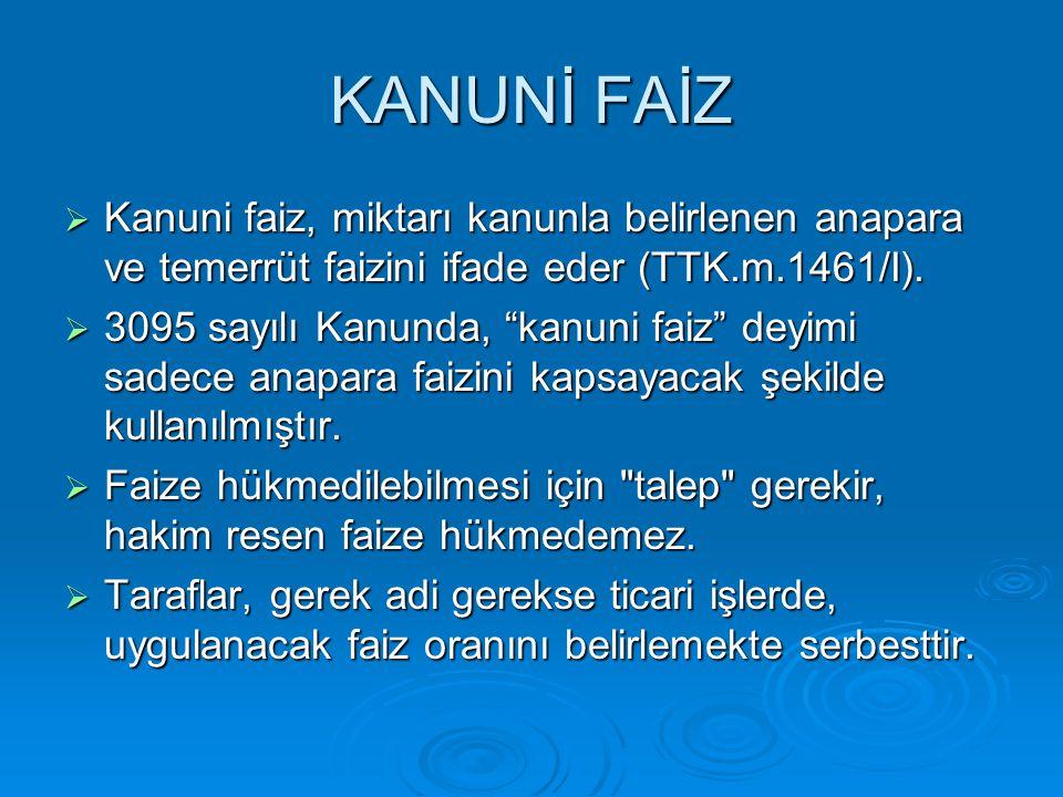 KANUNİ FAİZ Kanuni faiz, miktarı kanunla belirlenen anapara ve temerrüt faizini ifade eder (TTK.m.1461/I).