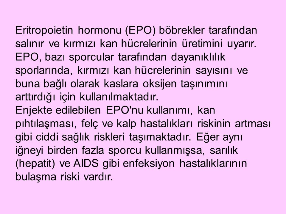 Eritropoietin hormonu (EPO) böbrekler tarafından salınır ve kırmızı kan hücrelerinin üretimini uyarır.