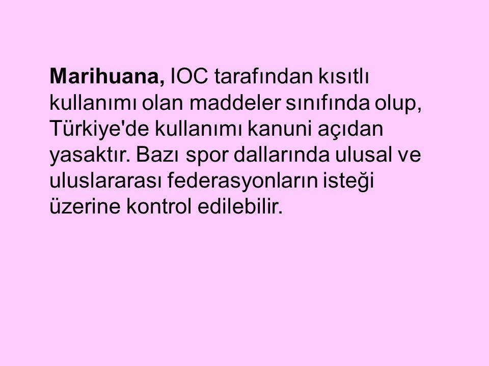 Marihuana, IOC tarafından kısıtlı kullanımı olan maddeler sınıfında olup, Türkiye de kullanımı kanuni açıdan yasaktır.