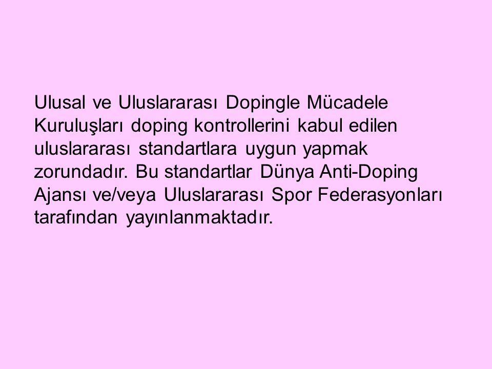 Ulusal ve Uluslararası Dopingle Mücadele Kuruluşları doping kontrollerini kabul edilen uluslararası standartlara uygun yapmak zorundadır.