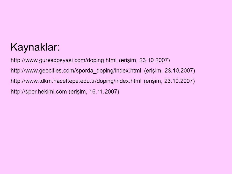 Kaynaklar: http://www.guresdosyasi.com/doping.html (erişim, 23.10.2007) http://www.geocities.com/sporda_doping/index.html (erişim, 23.10.2007)