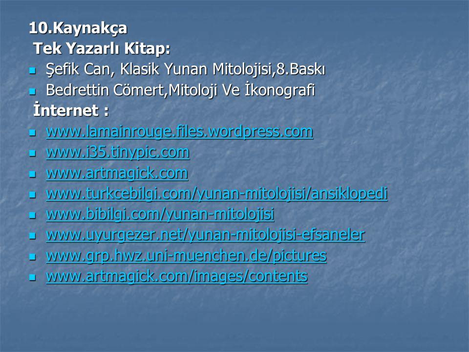 10.Kaynakça Tek Yazarlı Kitap: Şefik Can, Klasik Yunan Mitolojisi,8.Baskı. Bedrettin Cömert,Mitoloji Ve İkonografi.