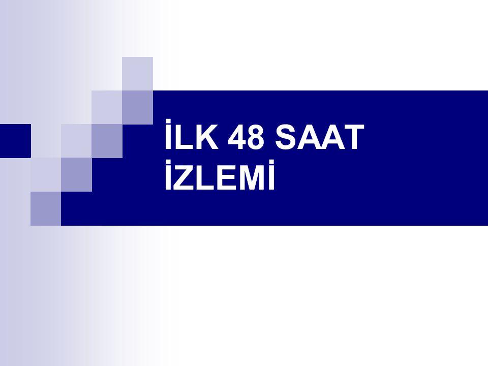 İLK 48 SAAT İZLEMİ
