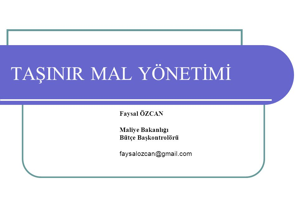 TAŞINIR MAL YÖNETİMİ Faysal ÖZCAN Maliye Bakanlığı Bütçe Başkontrolörü