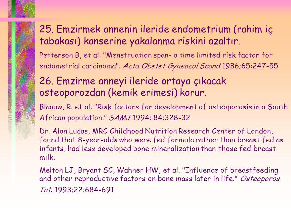25. Emzirmek annenin ileride endometrium (rahim iç tabakası) kanserine yakalanma riskini azaltır.