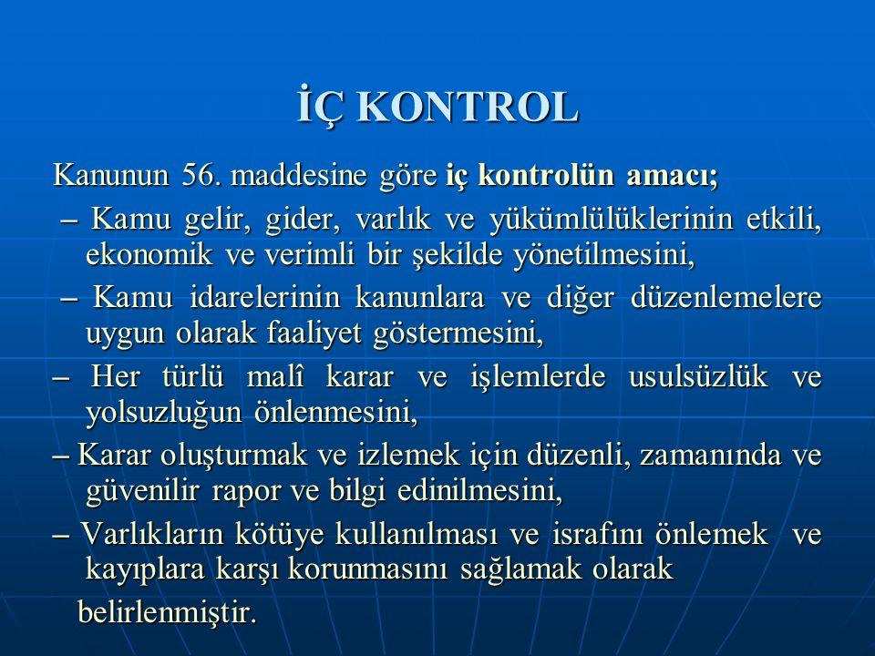 İÇ KONTROL Kanunun 56. maddesine göre iç kontrolün amacı;