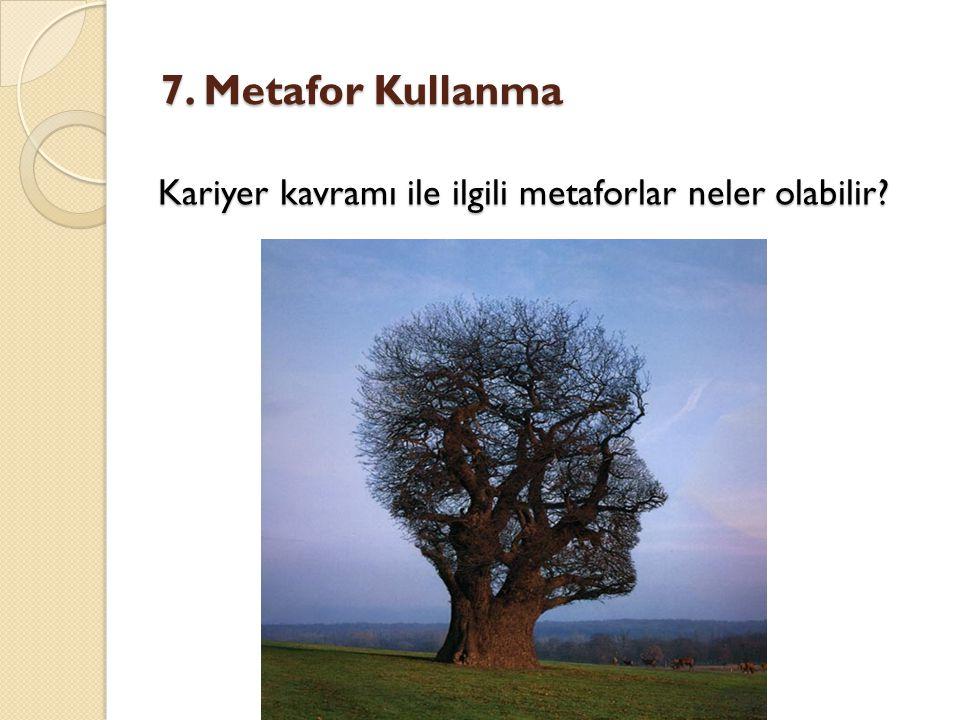 7. Metafor Kullanma Kariyer kavramı ile ilgili metaforlar neler olabilir