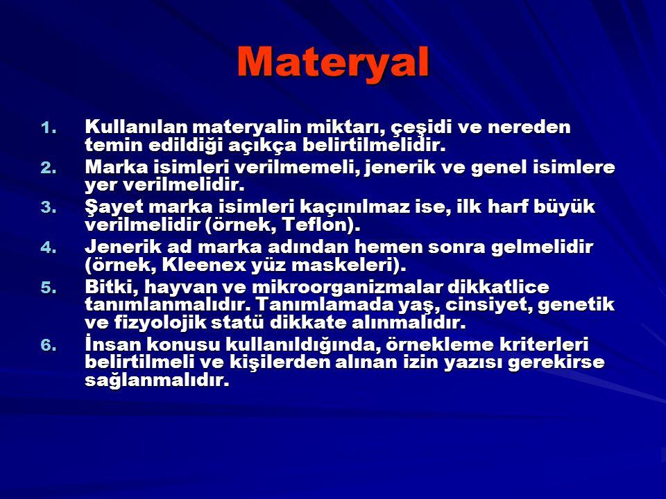Materyal Kullanılan materyalin miktarı, çeşidi ve nereden temin edildiği açıkça belirtilmelidir.