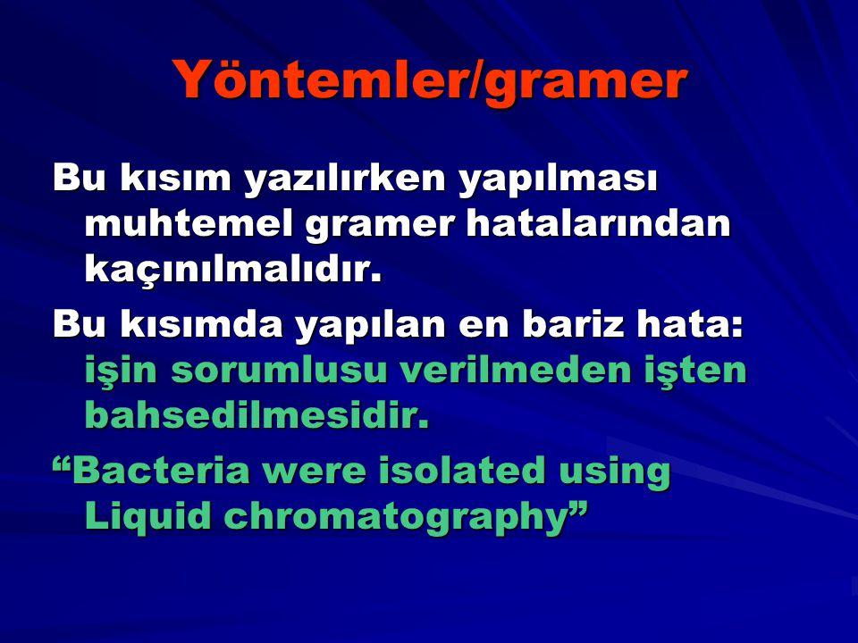 Yöntemler/gramer Bu kısım yazılırken yapılması muhtemel gramer hatalarından kaçınılmalıdır.