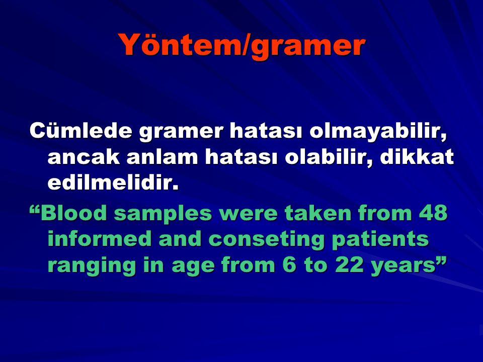 Yöntem/gramer Cümlede gramer hatası olmayabilir, ancak anlam hatası olabilir, dikkat edilmelidir.