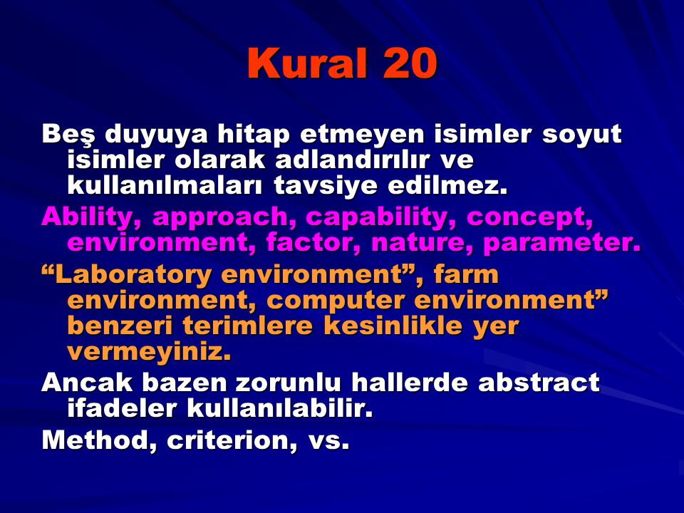 Kural 20 Beş duyuya hitap etmeyen isimler soyut isimler olarak adlandırılır ve kullanılmaları tavsiye edilmez.