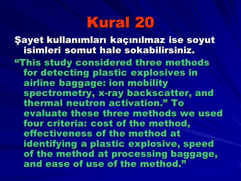 Kural 20 Şayet kullanımları kaçınılmaz ise soyut isimleri somut hale sokabilirsiniz.