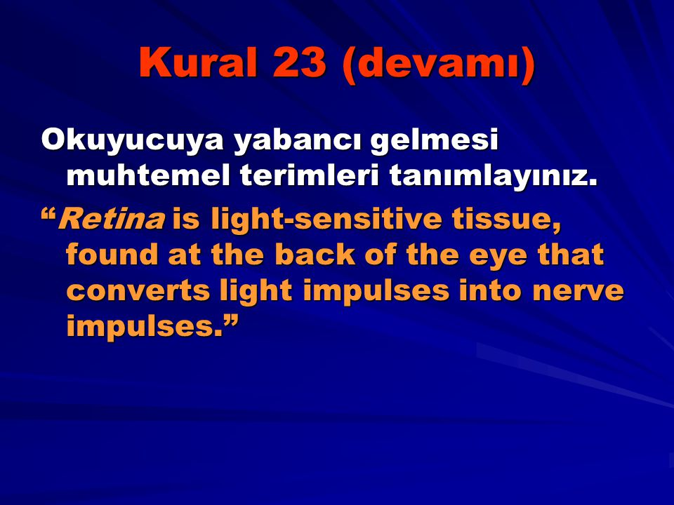 Kural 23 (devamı) Okuyucuya yabancı gelmesi muhtemel terimleri tanımlayınız.
