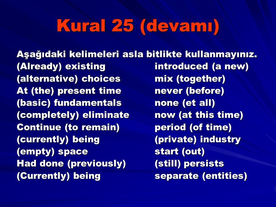 Kural 25 (devamı) Aşağıdaki kelimeleri asla bitlikte kullanmayınız.