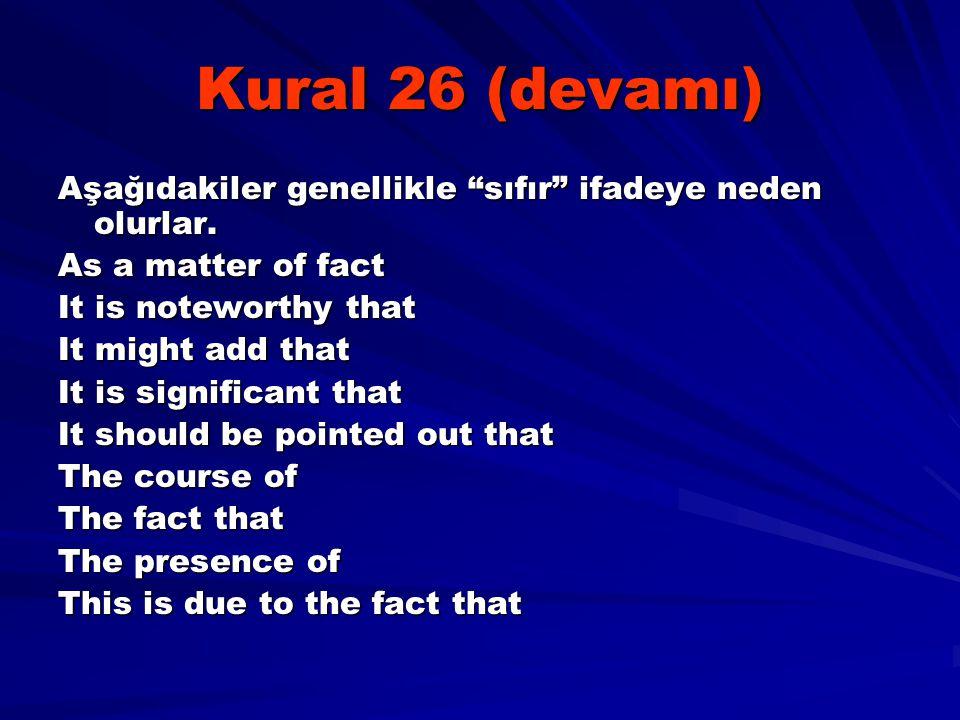 Kural 26 (devamı) Aşağıdakiler genellikle sıfır ifadeye neden olurlar. As a matter of fact. It is noteworthy that.