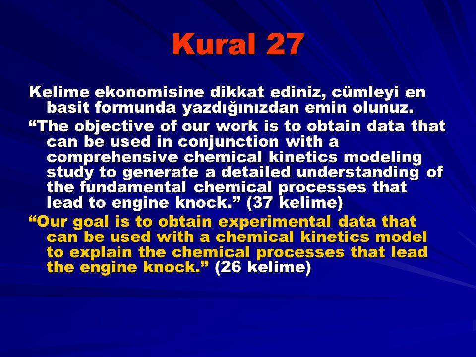 Kural 27 Kelime ekonomisine dikkat ediniz, cümleyi en basit formunda yazdığınızdan emin olunuz.