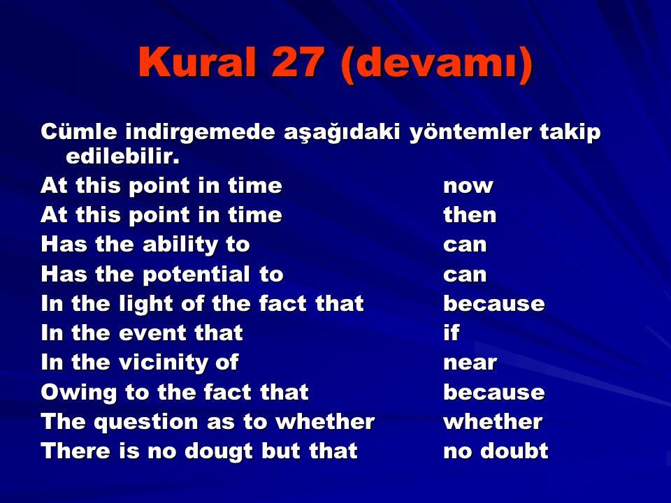 Kural 27 (devamı) Cümle indirgemede aşağıdaki yöntemler takip edilebilir. At this point in time now.