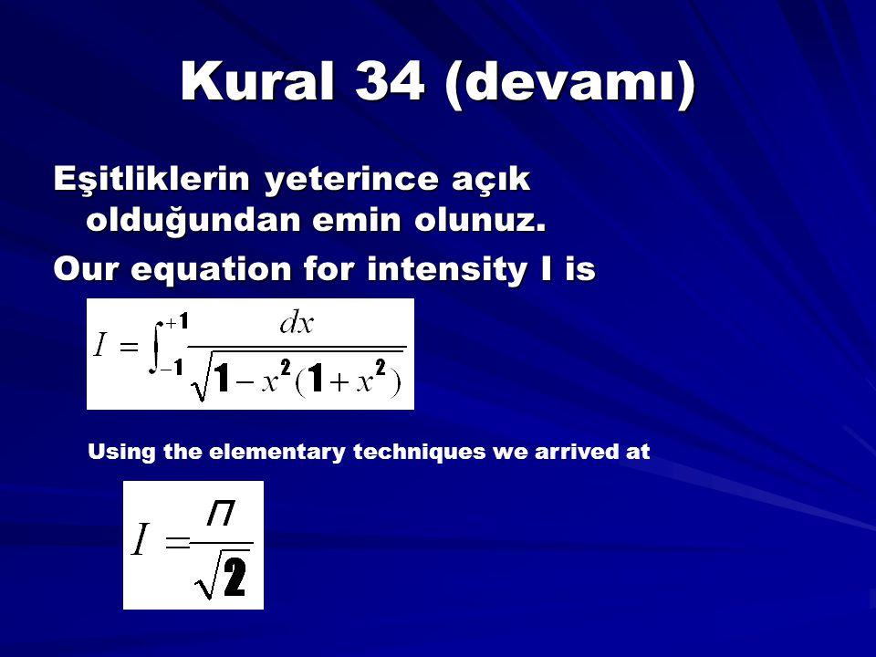 Kural 34 (devamı) Eşitliklerin yeterince açık olduğundan emin olunuz.