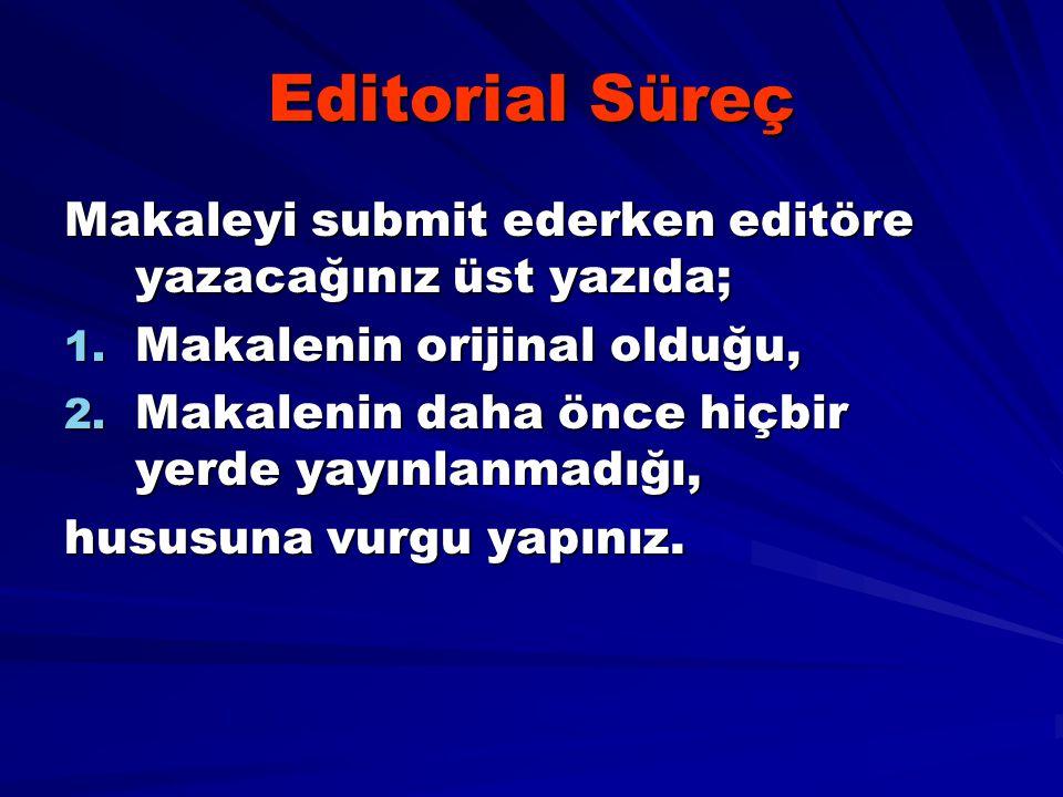 Editorial Süreç Makaleyi submit ederken editöre yazacağınız üst yazıda; Makalenin orijinal olduğu,