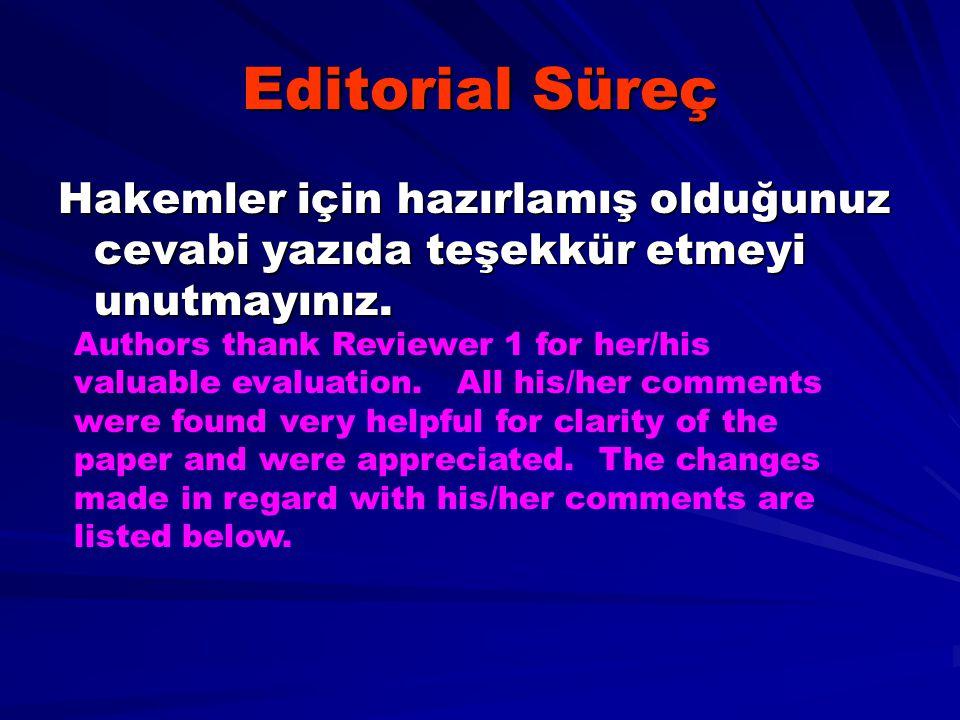 Editorial Süreç Hakemler için hazırlamış olduğunuz cevabi yazıda teşekkür etmeyi unutmayınız.