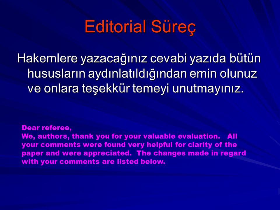 Editorial Süreç Hakemlere yazacağınız cevabi yazıda bütün hususların aydınlatıldığından emin olunuz ve onlara teşekkür temeyi unutmayınız.