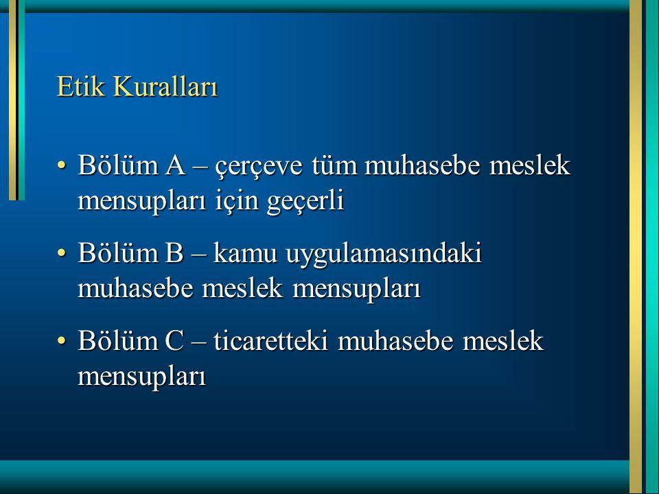 Etik Kuralları Bölüm A – çerçeve tüm muhasebe meslek mensupları için geçerli. Bölüm B – kamu uygulamasındaki muhasebe meslek mensupları.