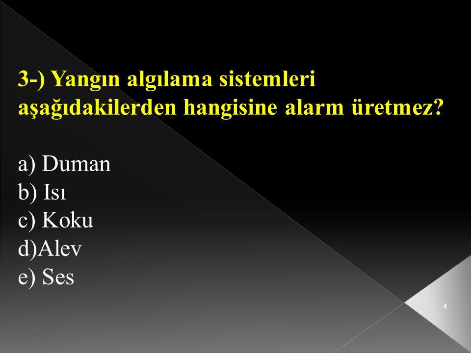 3-) Yangın algılama sistemleri aşağıdakilerden hangisine alarm üretmez