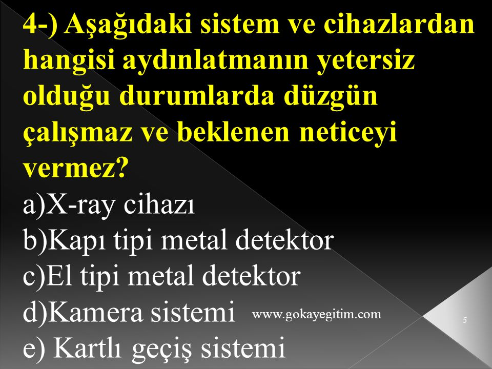 b)Kapı tipi metal detektor c)El tipi metal detektor d)Kamera sistemi
