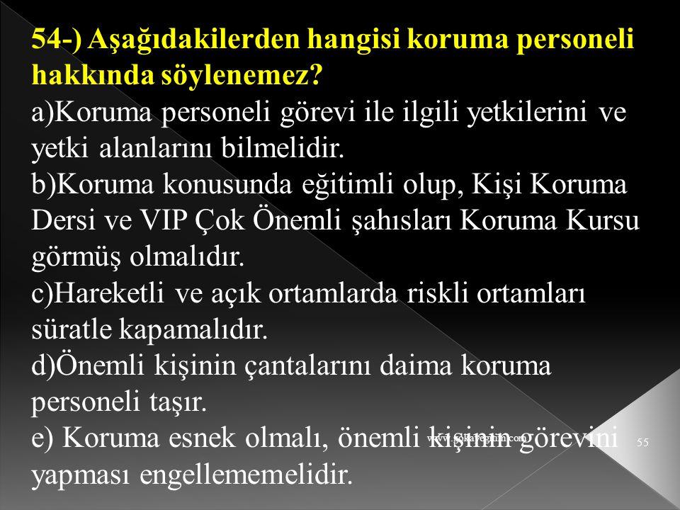 54-) Aşağıdakilerden hangisi koruma personeli hakkında söylenemez