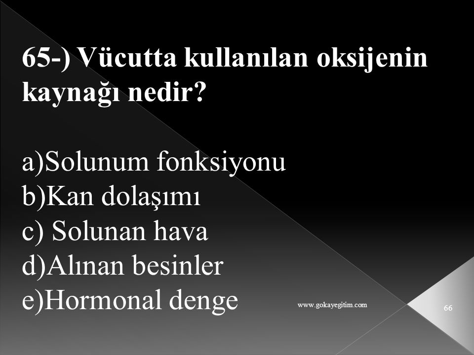 65-) Vücutta kullanılan oksijenin kaynağı nedir