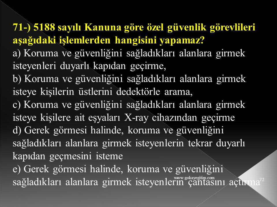 71-) 5188 sayılı Kanuna göre özel güvenlik görevlileri aşağıdaki işlemlerden hangisini yapamaz